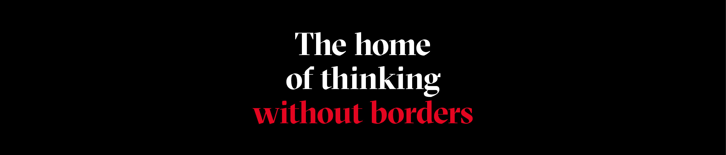 The home of thinking without borders
