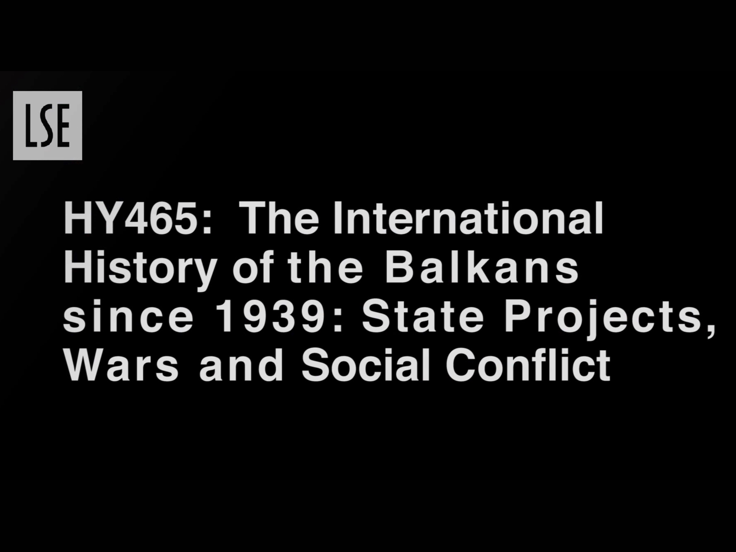 HY465: The International History of the Balkans since 1939: State Projects, Wars, and Social Conflict