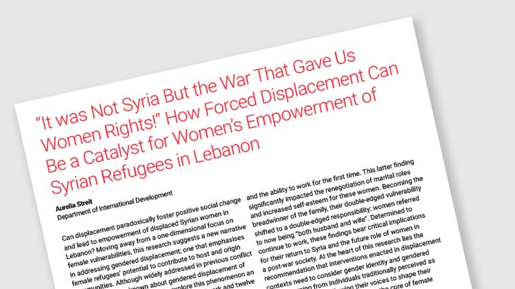 """It Was Not Syria But The War That Gave Us Women Rights!"" How Forced Displacement Can Be A Catalyst for Women's Empowerment of Syrian Refugees in Lebanon"