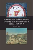 'Infrastructure and the Political Economy of Nation Building in Spain, 1970-2010' by Germà Bel.