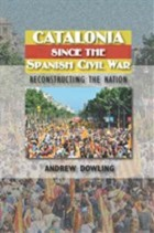 'Catalonia Since the Spanish Civil War: Reconstructing the Nation' by Andrew Downling.
