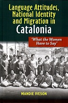 'Language Attitudes, National Identity and Migration in Catalonia' by Mandie Iveson (Brighton: Sussex Academic Press / Cañada Blanch, 2019)