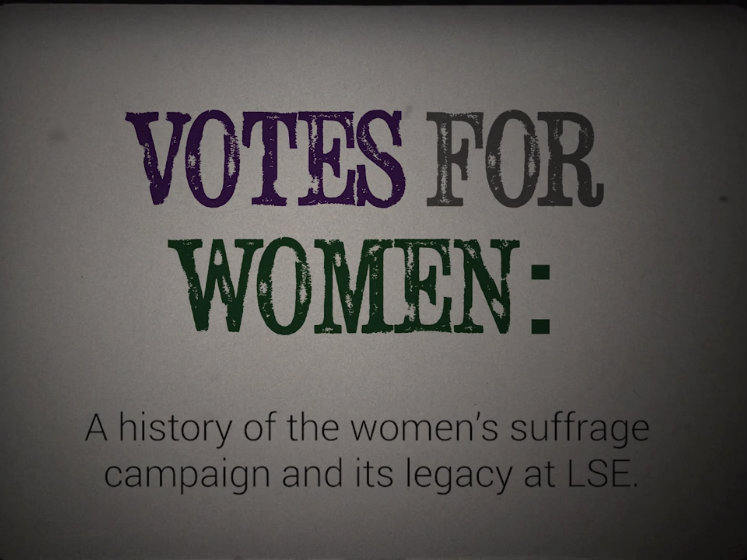 Votes for Women: a history of the women's suffrage campaign and its legacy at LSE