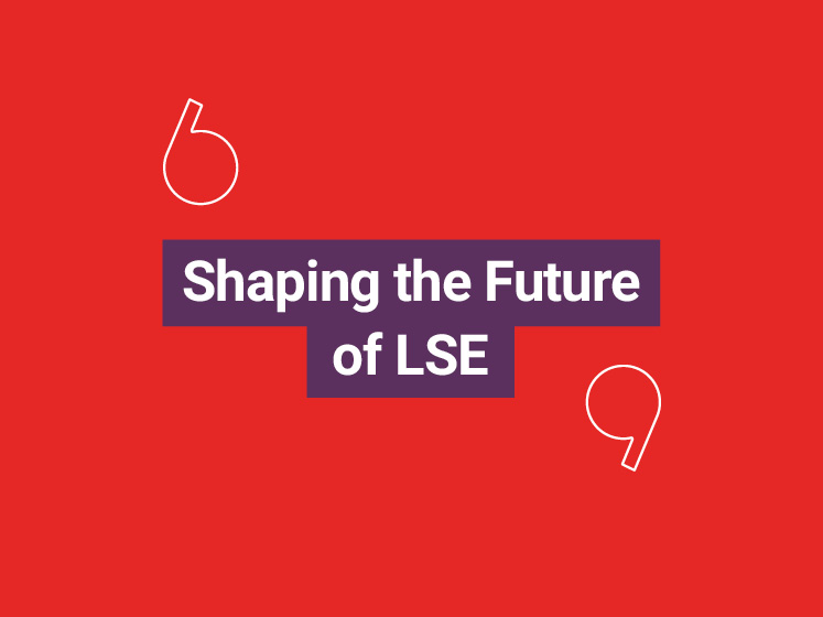 A red background with 'shaping the future of LSE' writing over the top | LSE Strategy consultation