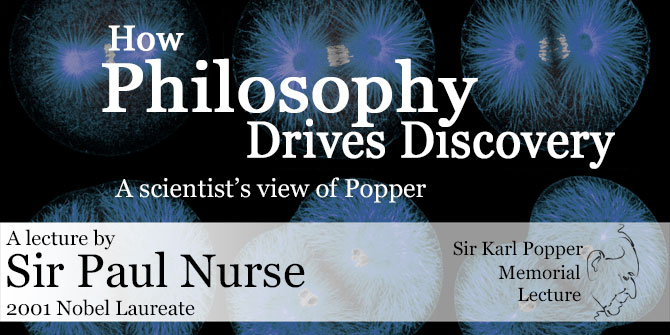 "Sir Paul Nurse: ""How Philosophy Drives Discovery: A scientist's view of Popper"""