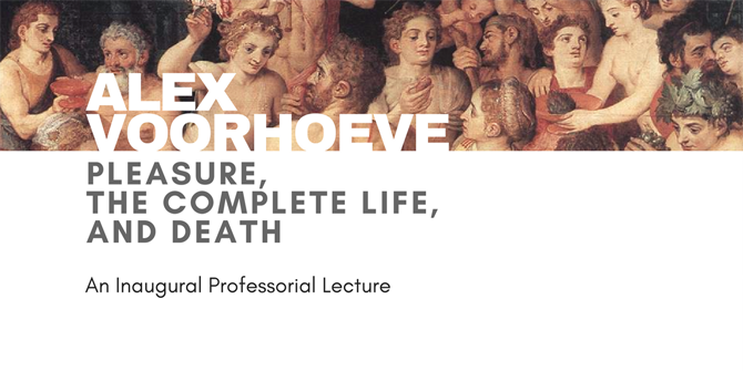 "Alex Voorhoeve (LSE): ""Pleasure, the Complete Life, and Death"" (Inaugural Professorial Lecture)"